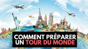 Comment préparer un tour du monde !