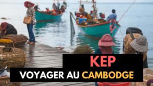 VOYAGE - CAMBODGE - KEP
