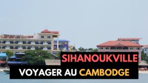 VOYAGE - CAMBODGE - SIHANOUKVILLE